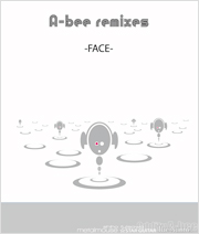 A-bee remixes  -FACE-